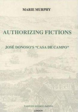 Authorizing Fictions: Jose Donoso's 'Casa de Campo'