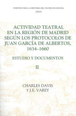 Actividad teatral en la región de Madrid según los protocolos de Juan García de Albertos, 1634-1660: II: Estudio y documentos : Documents 250-422, appendices etc.