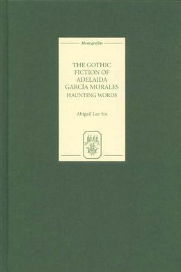 The Gothic Fiction of Adelaida García Morales: Haunting Words