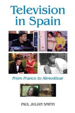 Television in Spain: From Franco to Almodovar