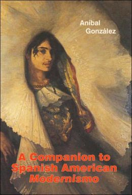 A Companion to Spanish American Modernismo