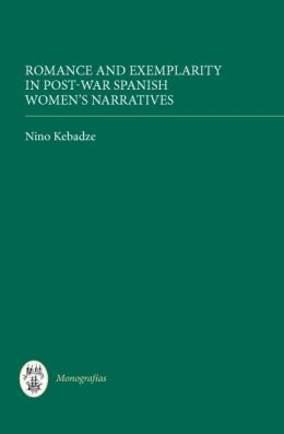 Romance and Exemplarity in Post-War Spanish Women's Narratives: Fictions of Surrender