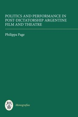 Politics and Performance in Post-Dictatorship Argentine Film and Theatre