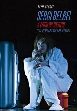 Sergi Belbel and Catalan Theatre: Text, Performance and Identity