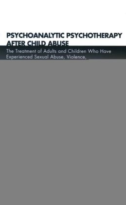 Psychoanalytic Psychotherapies in the Treatment and Care of Individuals Who Have Experienced Sexual Abuse, Violence and Neglect in Childhood: Victims of Violence and Abuse Prevention Program Guideline