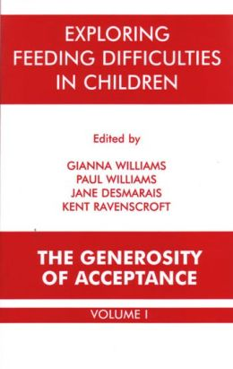 Exploring Feeding Difficulties in Children: The Generosity of Acceptance Volume I