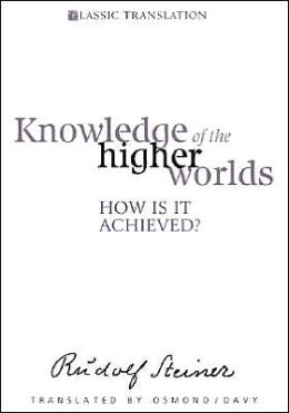Knowledge of the Higher Worlds: How is tit Achieved?