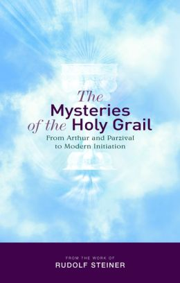 The Mysteries of the Holy Grail: From Arthur and Parzival to Modern Initiation