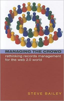 Managing the Crowd : Rethinking Records Management for the Web 2.0 World