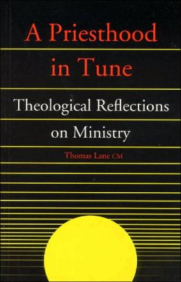 A Priesthood in Tune: Theological Reflections on Ministry