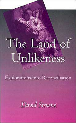 The Land of Unlikeness: Explorations into Reconciliation