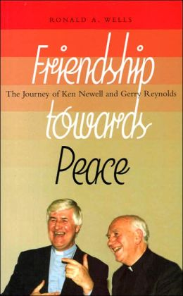 Friendship Towards Peace: The Journey of Ken Newell and Gerry Reynolds
