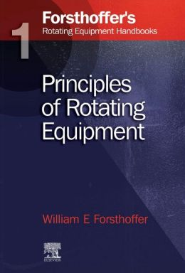 1. Forsthoffer's Rotating Equipment Handbooks: Fundamentals of Rotating Equipment