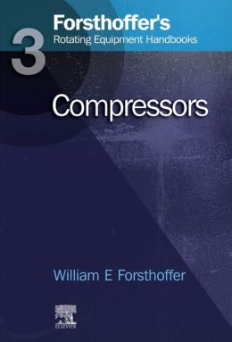 3. Forsthoffer's Rotating Equipment Handbooks: Compressors