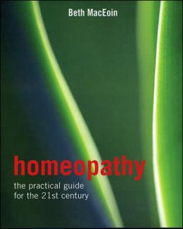 Homeopathy: The Practical Guide for the 21st Century