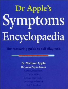 Dr Apple's Symptoms Encyclopedia: The Reassuring Guide to Self-Diagnosis