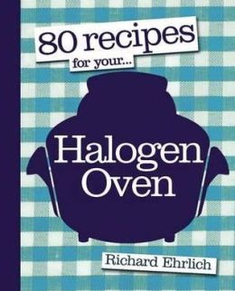 80 Recipes for Your Halogen Oven