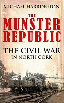 The Munster Republic: The Civil War in North Cork