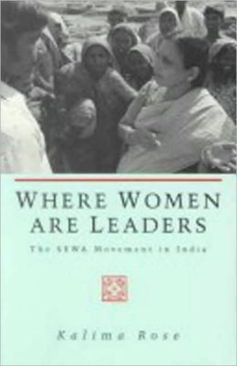 Where Women Are Leaders: The SEWA Movement in India
