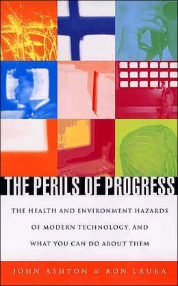 Perils of Progress: The Health and Environmental Hazards of Modern Technology, and What You Can Do About Them