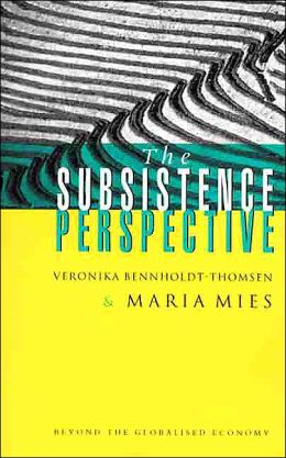 The Subsistence Perspective: Beyond the Globalized Economy
