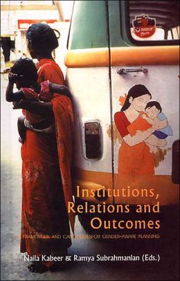 Institutions, Relations and Outcomes: A Framework and Case Studies for Gender-Aware Planning