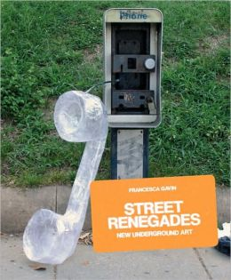 Street Renegades: New Underground Art