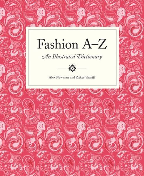 Free download audio ebook Fashion A to Z: An Illustrated Dictionary (English literature) by Alex Newman, Zakee Shariff RTF