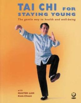 TAI CHI for Staying Young : The Gentle Way to Health and Wellbeing