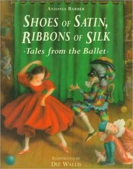 Shoes of Satin, Ribbons of Silk: Tales from the Ballet