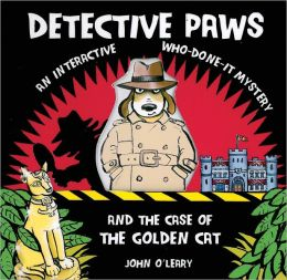 Detective Paws & the Case of the Golden Cat: An Interactive Who-Done It Mystery
