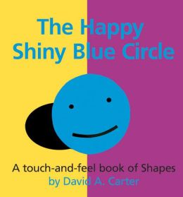 Happy Shiny Blue Circle: A Touch-and-Feel Book of Shapes