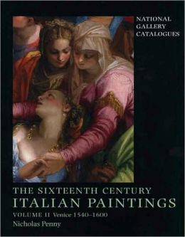 National Gallery Catalogues: The Sixteenth-Century Italian Paintings, Volume II: Venice, 1540-1600