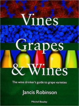 Vines, Grapes & Wines: The Wine Drinker's Guide to Grape Varieties