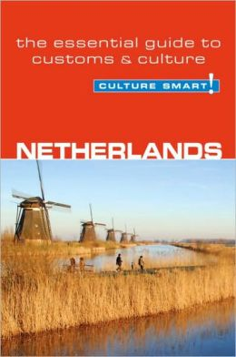 Culture Smart! Netherlands: A Quick Guide to Customs and Etiquette