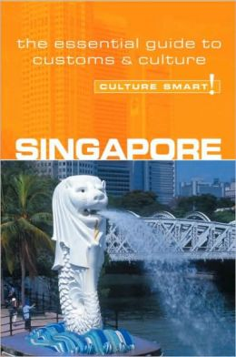 Singapore - Culture Smart!: A Quick Guide to Customs and Etiquette