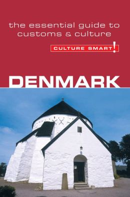 Denmark - Culture Smart!: A Quick Guide to Customs and Etiquette