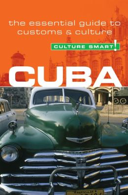 Culture Smart! Cuba: A Quick Guide to Customs and Etiquette