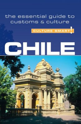 Chile - Culture Smart!: a quick guide to customs and etiquette