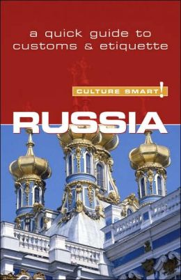 Russia - Culture Smart!: A Quick Guide to Customs and Etiquette