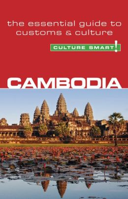 Culture Smart! Cambodia: The Essential Guide to Customs and Culture