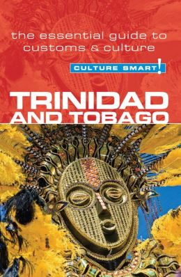 Trinidad & Tobago - Culture Smart!: The Essential Guide to Customs & Culture