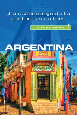 Argentina - Culture Smart!: The Essential Guide to Customs & Culture