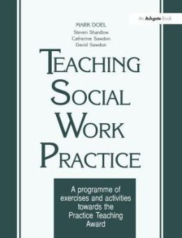 Teaching Social Work Practice: A Programme of Exercises & Activities Towards the Practice Teaching Award