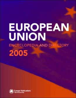The European Union Encyclopedia and Directory 2005