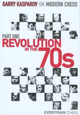 Garry Kasparov on Modern Chess, Part One Revolution in the 70's