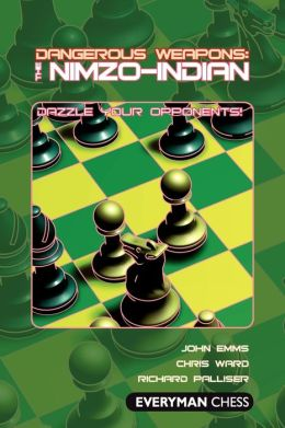 Dangerous Weapons: The Nimzo-Indian: Dazzle Your Opponents