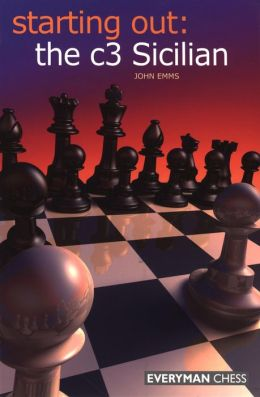 Starting Out: the c3 Sicilian (Everyman Chess Starting Out Series)