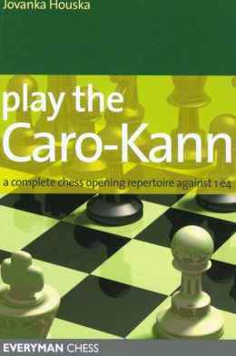 Play the Caro-Kann: A Complete Chess Opening Repertoire Against 1e4