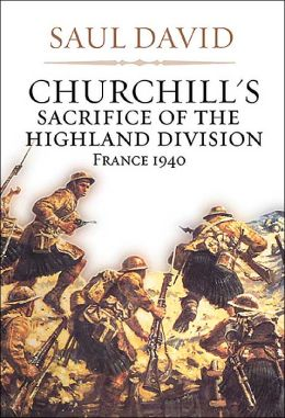 Churchill's Sacrifice Of The Highland Division: France 1940